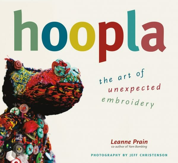 Leanne Prain - Hoopla - The Art Of Unexpected Embroidery