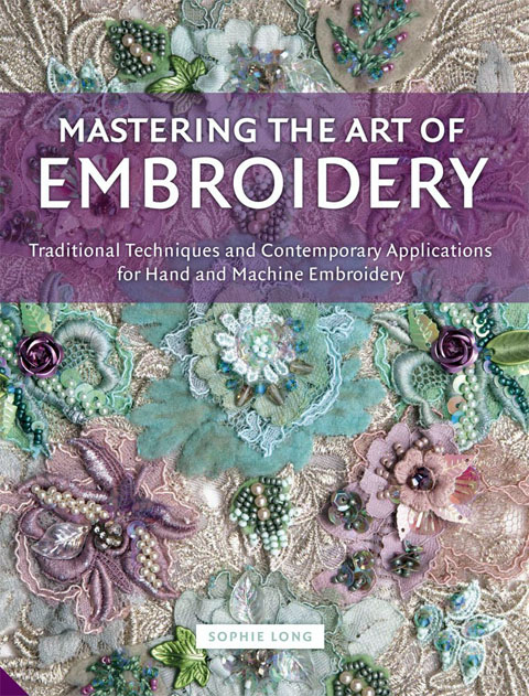 Mastering the Art of Embroidery by Sophie Long - cover