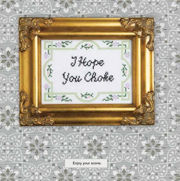 Julie Jackson's Subversive Cross Stitch - i hope you choke