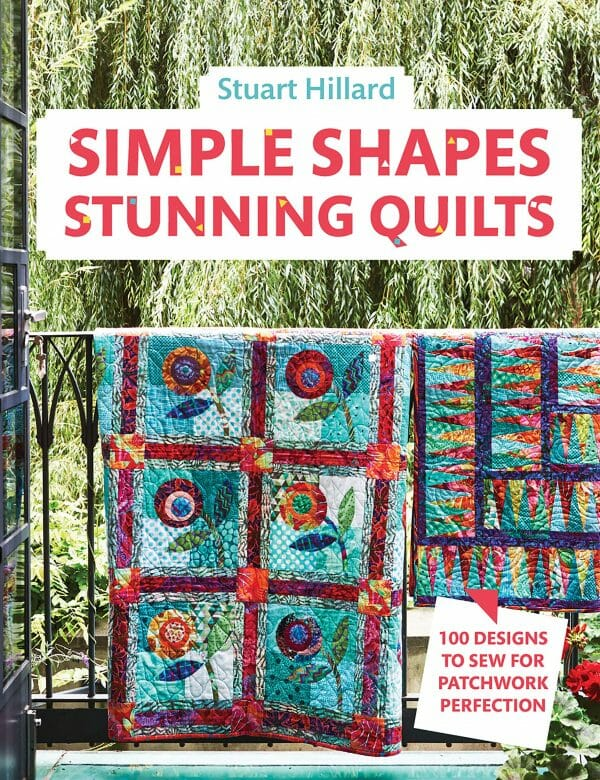 Stuart Hillard's Simple Shapes Stunning Quilts